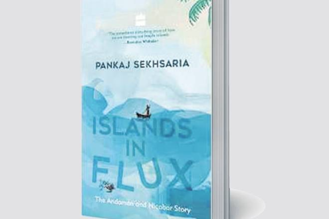 Islands in Flux, The Andaman and Nicobar Story, Pankaj Sekhsaria, book review