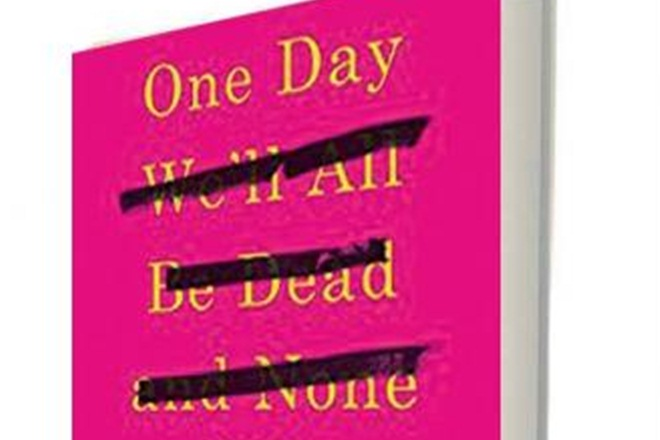 One day we'll all be dead and none of this will matter book review, One day we'll all be dead and none of this will matter price, book review One day we'll all be dead and none of this will matter