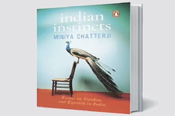 book review,Miniya Chatterji, indian instincts, essays, sociologist